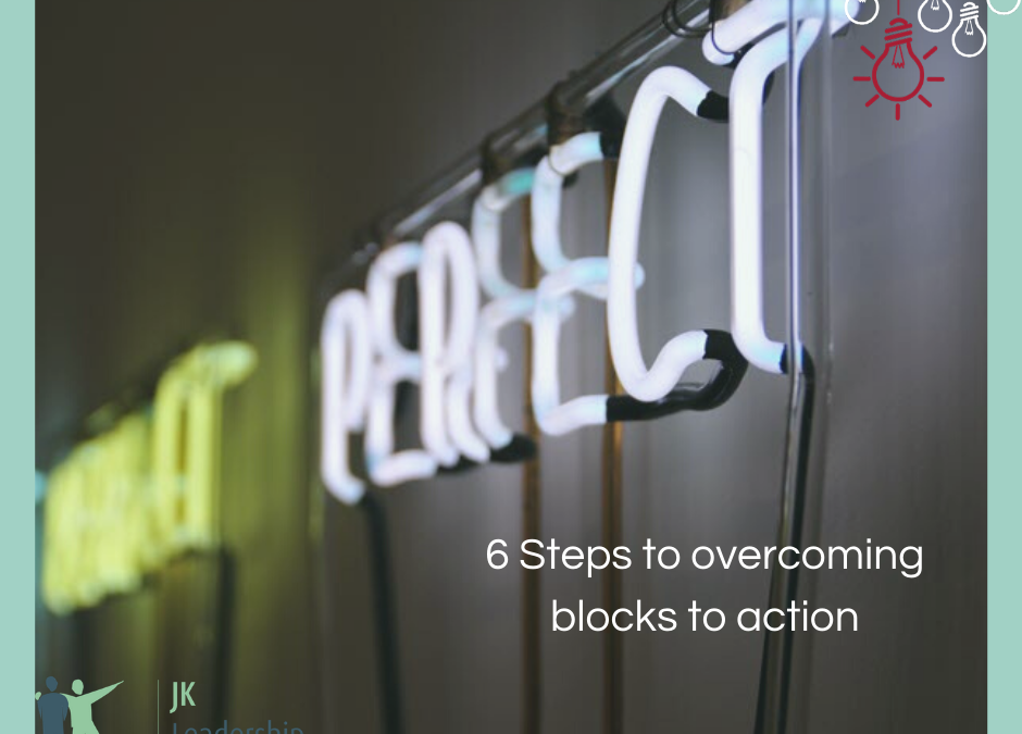 6 Steps to overcoming blocks to action